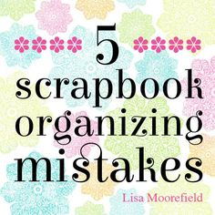 5 Scrapbook Organizing Mistakes