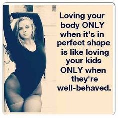 "Love yourself!!! Because if you don't love yourself now, you won't magically love yourself at any ""goal weight""."