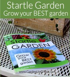 Startle Garden is your guide to growing your best garden from the ground up.
