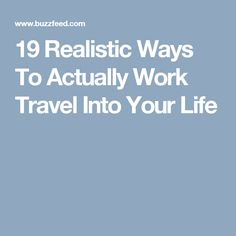 19 Realistic Ways To Actually Work Travel Into Your Life