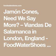 Jamón Cones, Need We Say More? – Viandas De Salamanca in London, England                            - FoodWaterShoes Food Foodie Foodies FoodPorn Snacks Food Shop Eat Restaurants Local Eats Eating Ham Bacon Pork Ibérico Ibérian