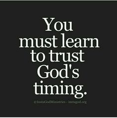 We must learn to trust -- and have faith in -- God's timing Faith Quotes, Bible Quotes, Me Quotes, Bible Verses, Scriptures, Qoutes, Timing Quotes, Biblical Quotes, Trust Gods Timing