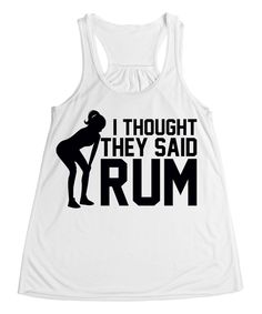 This White 'I Thought They Said Rum' Flowy Tank by Sporteez is perfect! #zulilyfinds