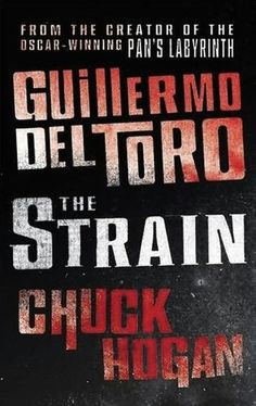 The Strain (The Strain Trilogy, #1) OMG!  This book!  LOVE IT! TV Series this summer!
