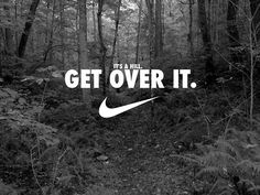 Get over it. | Running Quotes