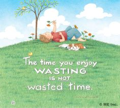 """""""Wasted time"""" is dreaming time."""