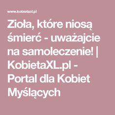 Zioła, które niosą śmierć - uważajcie na samoleczenie!   KobietaXL.pl - Portal dla Kobiet Myślących