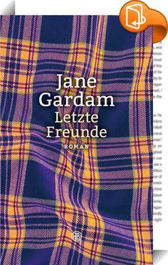 """Letzte Freunde    ::  Nach """"Ein untadeliger Mann"""" und """"Eine treue Frau"""": Band drei der herrlich britischen Trilogie."""