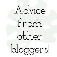 Blogging 101: Advice from other bloggers!