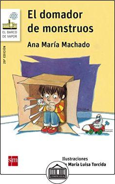 Barco De Vapor Blanco. El Domador De Monstruos (Barco de Vapor Blanca) de Ana María Machado ✿ Libros infantiles y juveniles - (De 3 a 6 años) ✿