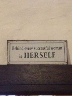 Behind every successful women is herself