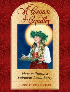 """""""A Crown of Candles: How to Throw a Fabulous Lucia Party"""" ~ my book! (by Joanna Powell Colbert)"""