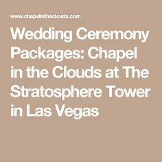 Wedding Ceremony Packages: Chapel in the Clouds at The Stratosphere Tower in Las Vegas