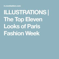 ILLUSTRATIONS | The Top Eleven Looks of Paris Fashion Week
