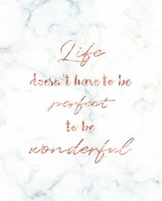 Life Doesn't Have to Be Perfect to Be Wonderful, Printable Rose Gold & Marble Wall Art, Instant Down Girl Quotes, True Quotes, Words Quotes, Sayings, Rose Gold Aesthetic, Quote Aesthetic, Change Quotes, Quotes To Live By, Positive Affirmations