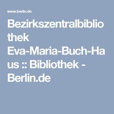 Bezirkszentralbibliothek Eva-Maria-Buch-Haus :: Bibliothek - Berlin.de