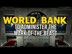WORLD BANK TO ADMINISTER THE MARK OF THE BEAST - YouTube