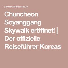 Chuncheon Soyanggang Skywalk eröffnet! | Der offizielle Reiseführer Koreas