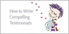 How to Write Compelling Testimonials
