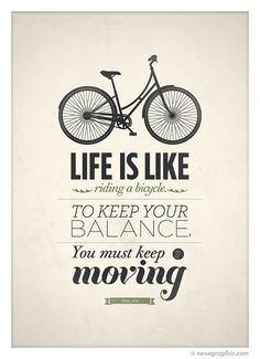Original Albert Einstein quote art life is like riding a bicycle. To keep your balance, you must keep moving. This is my favorite quote, to motivated my everyday life, keep moving. Inspiring Quotes, Great Quotes, Quotes To Live By, Inspiring Pictures, Awesome Quotes, Inspiring Art, Inspirational Thoughts, The Words, Typography Quotes