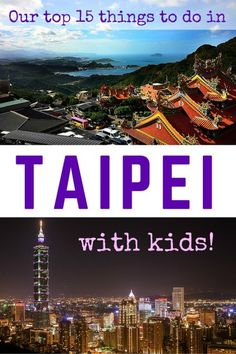 Top 15 things to do in Taipei with Kids: From Temple to Shrimping, there are many fun things to enjoy with your kids. Taipei is good for Family Travel.