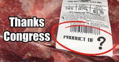 Thanks to an insidious move by Congress to deceive the American people, the country of origin of your meat will now be a mystery.