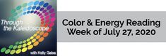 Color & Energy Reading for the Week of July 27 2020 - Through the Kaleidoscope with Kelly Galea