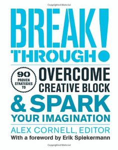 Breakthrough!: Proven Strategies to Overcome Creative Block and Spark Your Imagination by Alex Cornell,http://www.amazon.com/dp/1616890398/ref=cm_sw_r_pi_dp_OMb1sb17X2HJAVWH