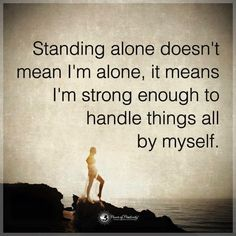 🙌🏻💯 Im Alone, Standing Alone, Words Quotes, Motivational Quotes, I Am Alone, Im Lonely, Motivating Quotes, Quotes Motivation, Motivation Quotes