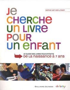 Je cherche un livre pour un enfant: Guide des livres pour enfants, de la naissance à 7 ans: Amazon.fr: Sophie Van der Linden: Livres