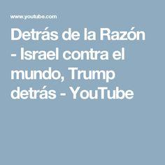 Detrás de la Razón - Israel contra el mundo, Trump detrás - YouTube