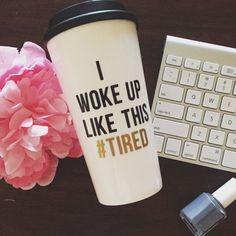 The ORIGINAL I Woke Up Like This Tired Travel Mug by MySassyLife