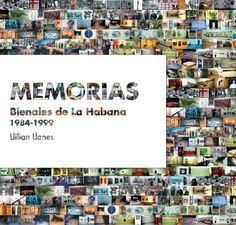 Memorias : Bienales de La Habana 1984-2006 / Llilian Llanes Publicación [La Habana] : Artecubano / Consejo Nacional Artes Plásticas, [2012?]