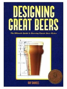 Designing Great Beers - an excellent book for anyone who wants to build their own homebrew recipes!