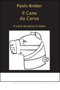 Il Cane da Corso. Il cane da presa in Italia