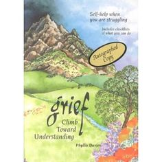 Grief: Climb Toward Understanding : Self-Help When You Are Struggling