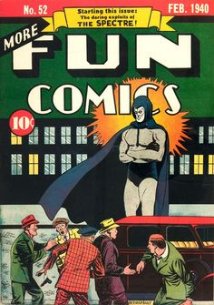 The Spectre made his first appearance in More Fun Comics #52, February, 1940.  He was the brainchild of Jerry Siegel, the co-creator of Superman. He has remained an important part of the DC Universe ever since.