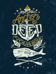 anchor deep your soul to keep in these deep blue seas.
