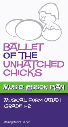 Ballet of the Unhatched Chicks | Free Music Lesson Plan (ABA Form) - http://makingmusicfun.net/htm/f_mmf_music_library/mussorgsky-ballet-of-the-unhatched-chicks-lesson-aba-form.htm