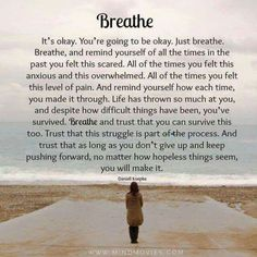 Breathe, you have survived, worse times that this before. Breathe, & be…