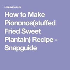 How to Make Piononos(stuffed Fried Sweet Plantain) Recipe - Snapguide