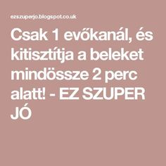 Csak 1 evőkanál, és kitisztítja a beleket mindössze 2 perc alatt! - EZ SZUPER JÓ Uti Remedies, Herbal Remedies, Health And Nutrition, Health And Wellness, Health Fitness, Natural Cures, Natural Health, Health Advice, Detox