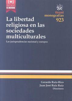 La libertad religiosa en las sociedades multiculturales : las jurisprudencias nacional y europea / Gerardo Ruiz-Rico, Juan José Ruiz Ruiz, directores Tirant lo Blanch, 2015