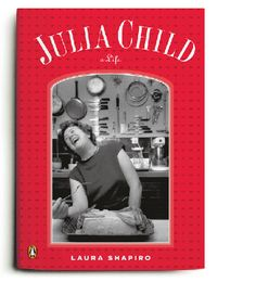 Julia Child: A Life by Laura Schapiro, published in 2009 by Penguin Books.