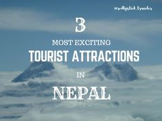 Nepal is an adventurous country. Here are the 3 most exciting tourist attractions in Nepal that I recommend to all the adrenaline fans.