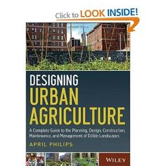Designing Urban Agriculture: A Complete Guide to the Planning, Design, Construction, Maintenance and Management of Edible Landscapes: April Philips: 9781118073834: Books - Amazon.ca