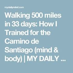 Walking 500 miles in 33 days: How I Trained for the Camino de Santiago (mind & body) | MY DAILY RELIEF