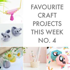 FAVOURITE CRAFT PROJECTS OF THE WEEK #4