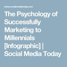 The Psychology of Successfully Marketing to Millennials [Infographic] | Social Media Today