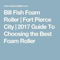 Bill Fish Foam Roller | Fort Pierce City  | 2017 Guide To Choosing the Best Foam Roller
